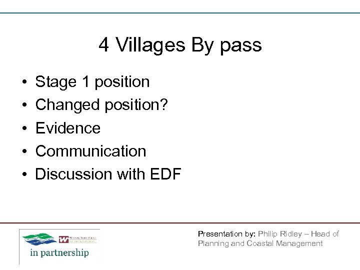 4 Villages By pass • • • Stage 1 position Changed position? Evidence Communication
