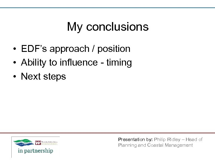 My conclusions • EDF's approach / position • Ability to influence - timing •