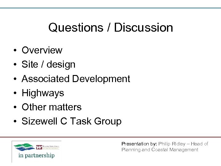 Questions / Discussion • • • Overview Site / design Associated Development Highways Other