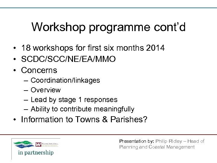Workshop programme cont'd • 18 workshops for first six months 2014 • SCDC/SCC/NE/EA/MMO •