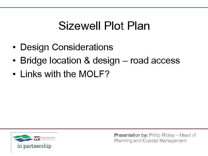 Sizewell Plot Plan • Design Considerations • Bridge location & design – road access