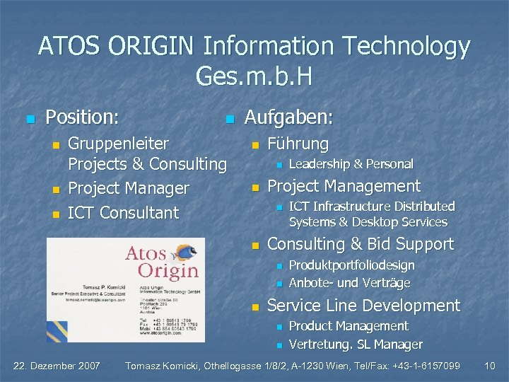 ATOS ORIGIN Information Technology Ges. m. b. H n Position: n n Gruppenleiter Projects