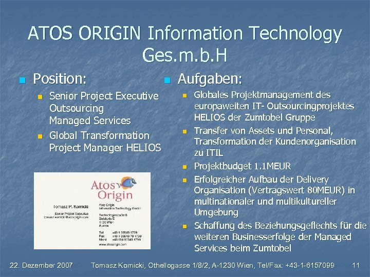 ATOS ORIGIN Information Technology Ges. m. b. H n Position: n n n Senior
