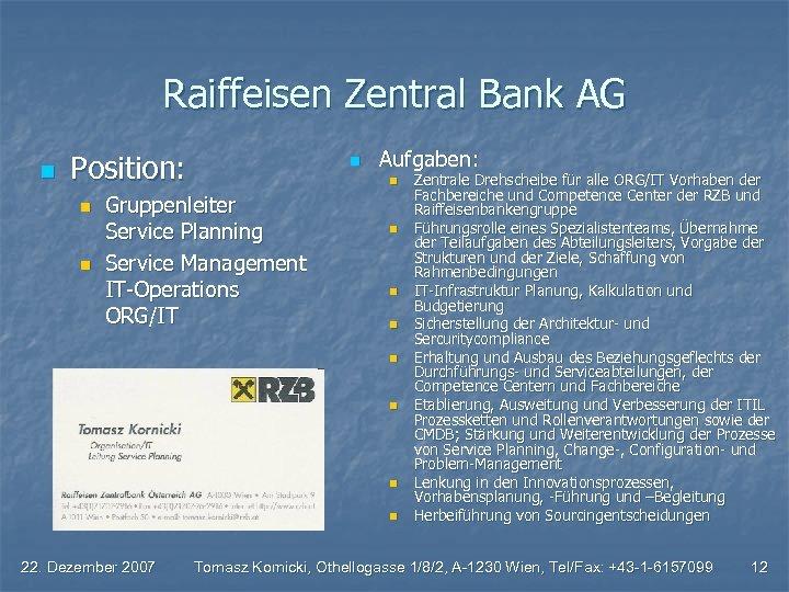 Raiffeisen Zentral Bank AG n Position: n n n Aufgaben: n Gruppenleiter Service Planning