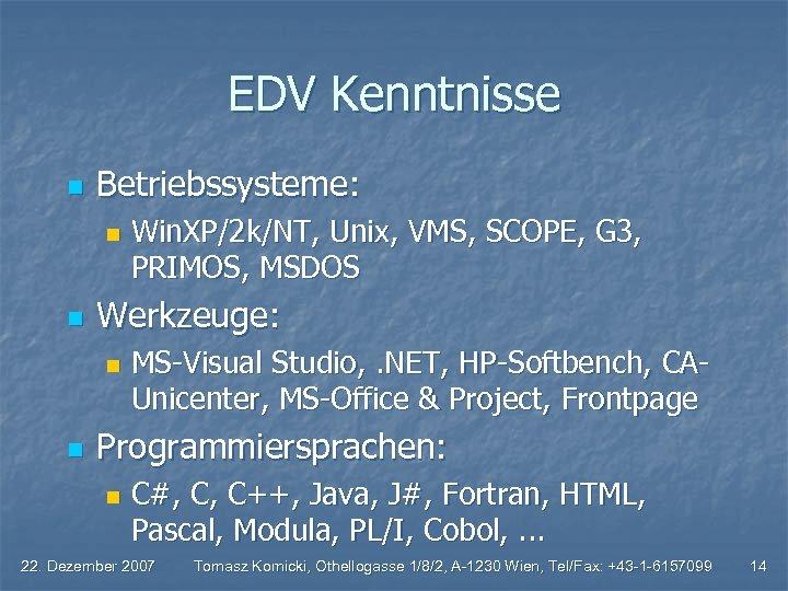 EDV Kenntnisse n Betriebssysteme: n n Werkzeuge: n n Win. XP/2 k/NT, Unix, VMS,