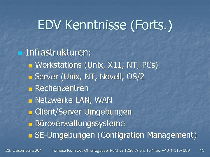 EDV Kenntnisse (Forts. ) n Infrastrukturen: Workstations (Unix, X 11, NT, PCs) n Server