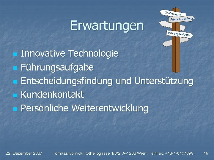 Techno logie Erwartungen n n Weiterentwicklung Führungsau fgabe Innovative Technologie Führungsaufgabe Entscheidungsfindung und Unterstützung