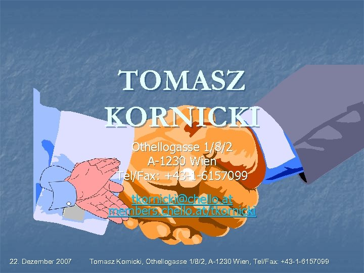 TOMASZ KORNICKI Othellogasse 1/8/2 A-1230 Wien Tel/Fax: +43 -1 -6157099 tkornicki@chello. at members. chello.