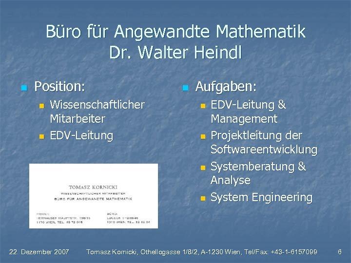 Büro für Angewandte Mathematik Dr. Walter Heindl n Position: n n Wissenschaftlicher Mitarbeiter EDV-Leitung
