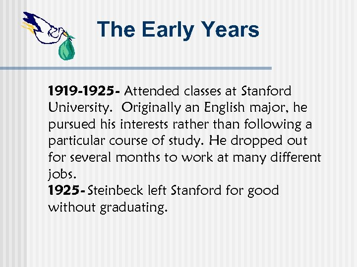 The Early Years 1919 -1925 - Attended classes at Stanford University. Originally an English