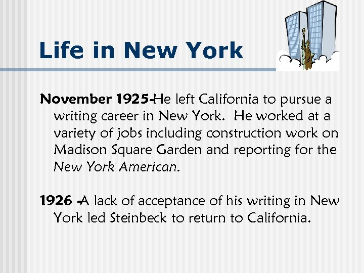 Life in New York November 1925 -He left California to pursue a writing career