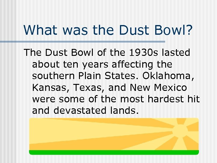 What was the Dust Bowl? The Dust Bowl of the 1930 s lasted about