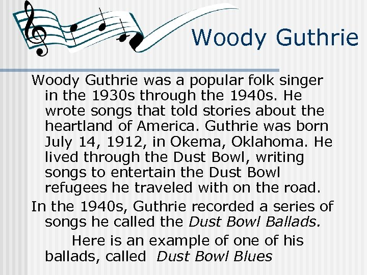 Woody Guthrie was a popular folk singer in the 1930 s through the 1940