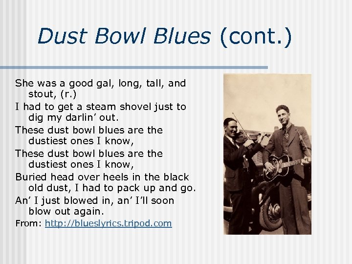 Dust Bowl Blues (cont. ) She was a good gal, long, tall, and stout,