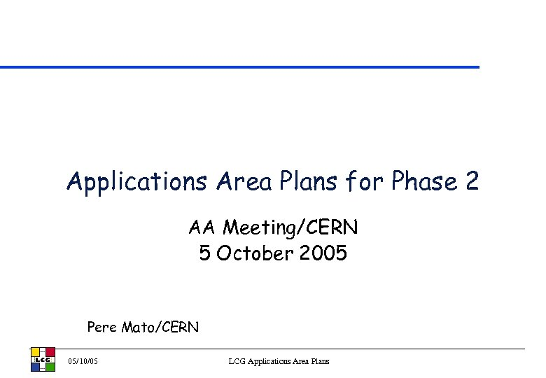 Applications Area Plans for Phase 2 AA Meeting/CERN 5 October 2005 Pere Mato/CERN 05/10/05