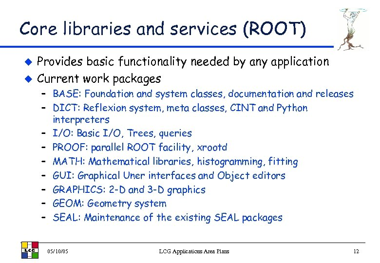 Core libraries and services (ROOT) u u Provides basic functionality needed by any application