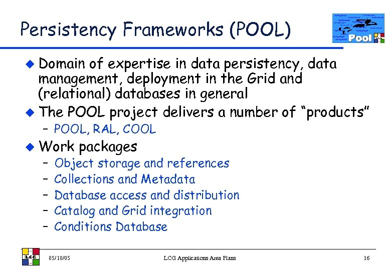 Persistency Frameworks (POOL) u Domain of expertise in data persistency, data management, deployment in
