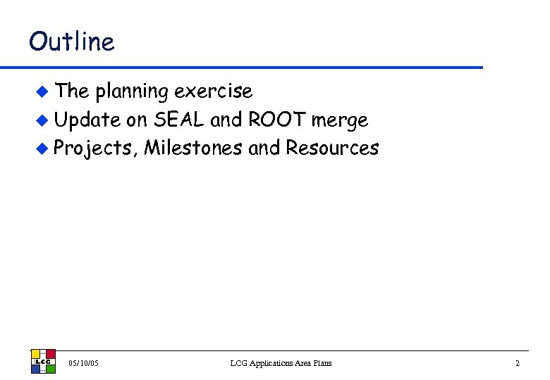 Outline u The planning exercise u Update on SEAL and ROOT merge u Projects,