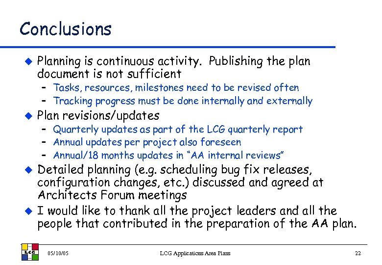 Conclusions u Planning is continuous activity. Publishing the plan document is not sufficient –