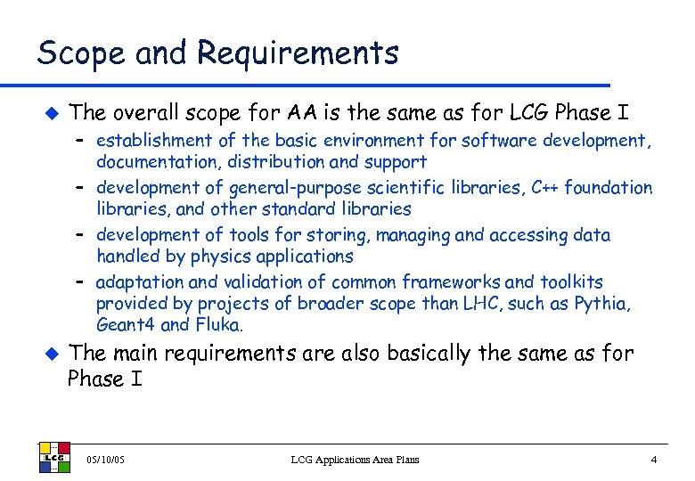 Scope and Requirements u The overall scope for AA is the same as for