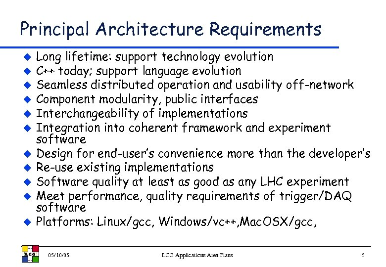 Principal Architecture Requirements u u u Long lifetime: support technology evolution C++ today; support