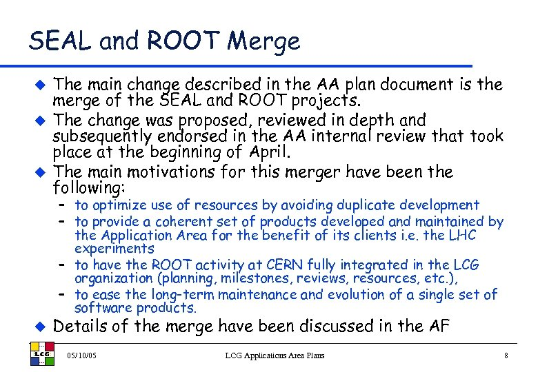 SEAL and ROOT Merge u u u The main change described in the AA