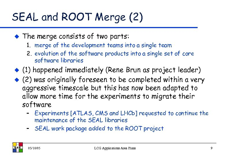 SEAL and ROOT Merge (2) u The merge consists of two parts: 1. merge