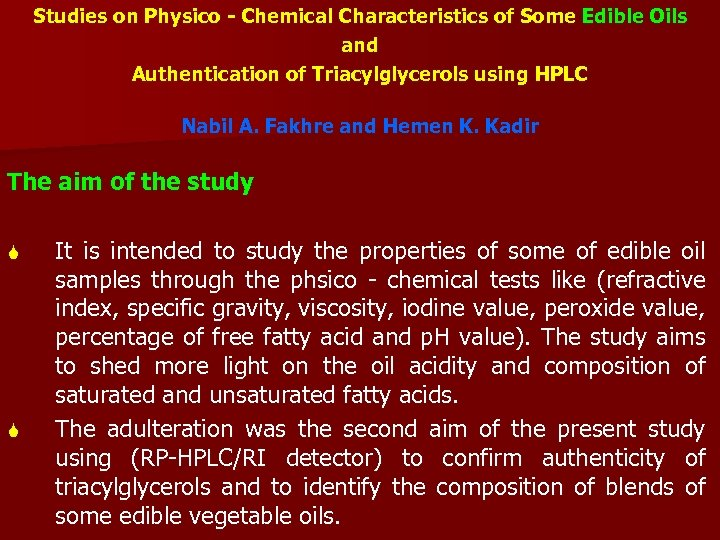 Studies on Physico - Chemical Characteristics of Some Edible Oils and Authentication of Triacylglycerols