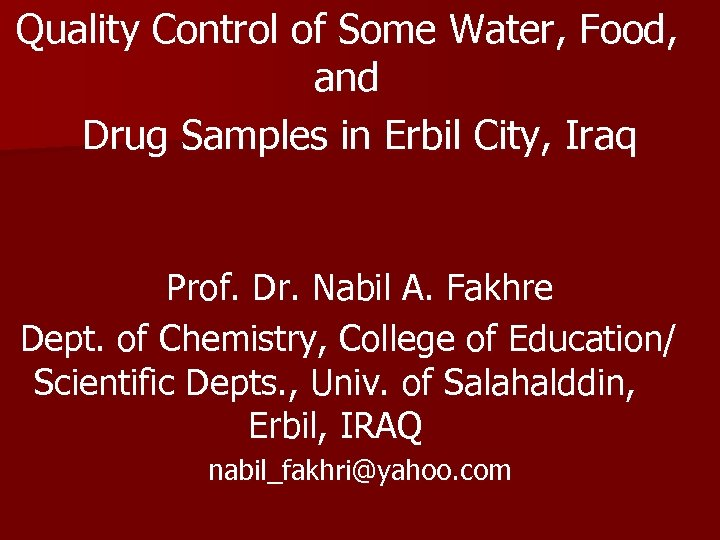 Quality Control of Some Water, Food, and Drug Samples in Erbil City, Iraq Prof.