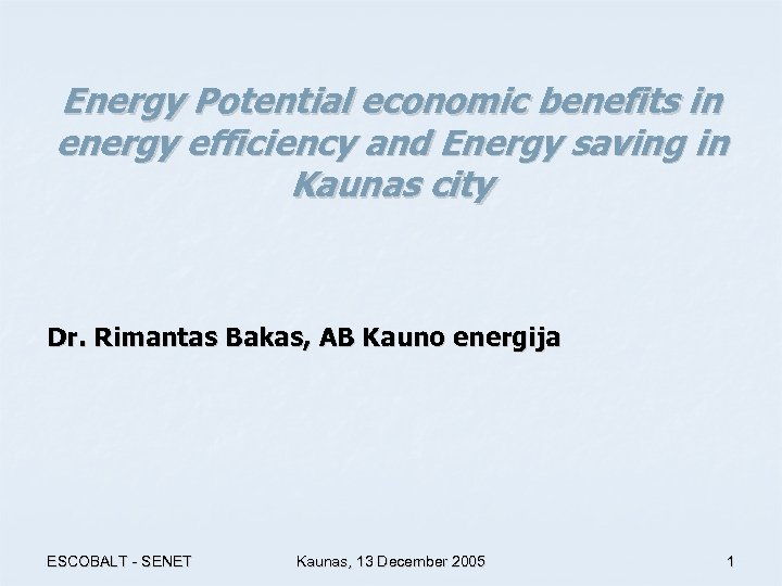 Energy Potential economic benefits in energy efficiency and Energy saving in Kaunas city Dr.