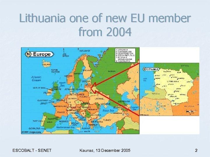 Lithuania one of new EU member from 2004 ESCOBALT - SENET Kaunas, 13 December