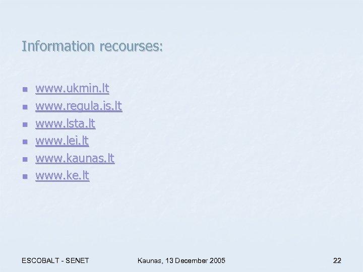 Information recourses: n n n www. ukmin. lt www. regula. is. lt www. lsta.