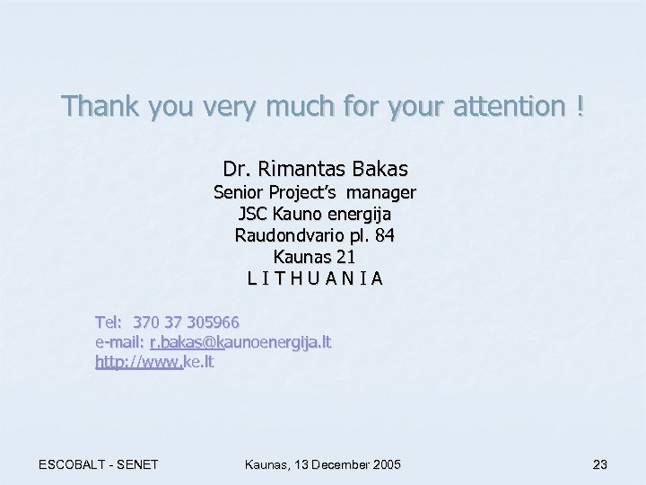 Thank you very much for your attention ! Dr. Rimantas Bakas Senior Project's manager
