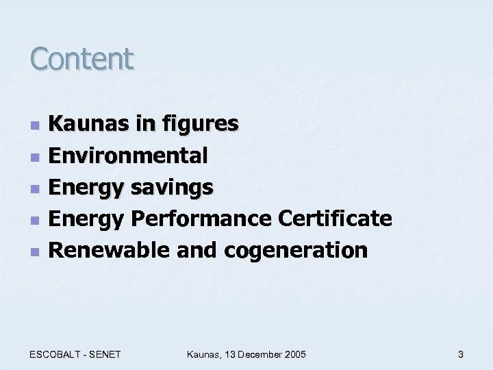 Content n n n Kaunas in figures Environmental Energy savings Energy Performance Certificate Renewable