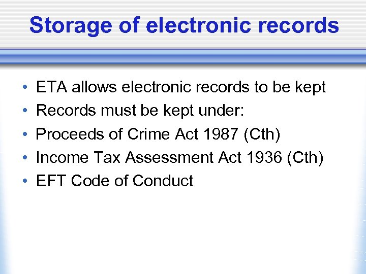 Storage of electronic records • • • ETA allows electronic records to be kept