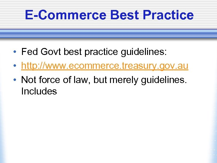 E-Commerce Best Practice • Fed Govt best practice guidelines: • http: //www. ecommerce. treasury.