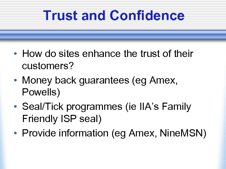 Trust and Confidence • How do sites enhance the trust of their customers? •