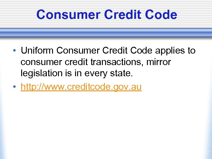 Consumer Credit Code • Uniform Consumer Credit Code applies to consumer credit transactions, mirror