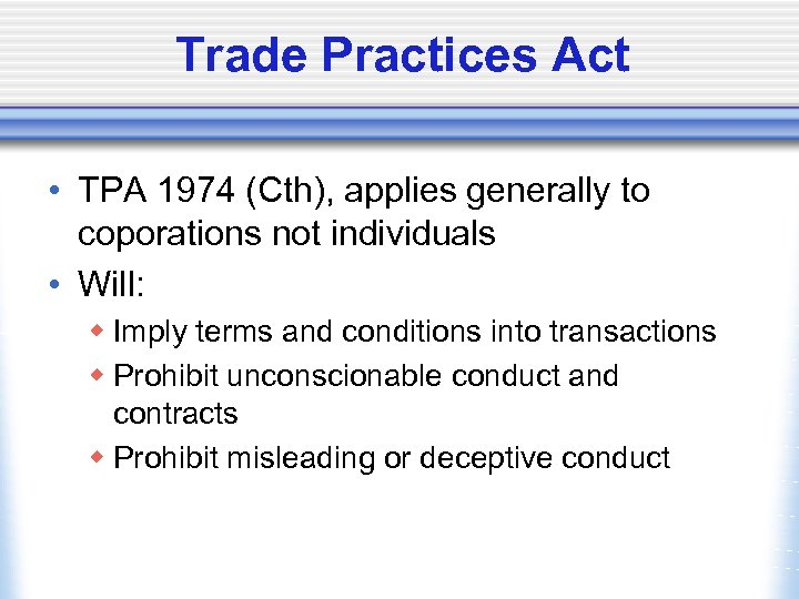Trade Practices Act • TPA 1974 (Cth), applies generally to coporations not individuals •