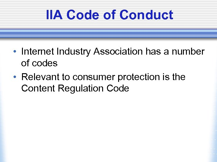 IIA Code of Conduct • Internet Industry Association has a number of codes •