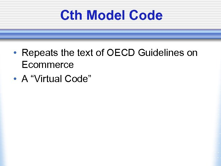 Cth Model Code • Repeats the text of OECD Guidelines on Ecommerce • A