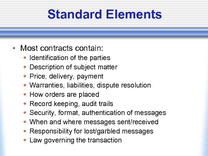 Standard Elements • Most contracts contain: w w w w w Identification of the