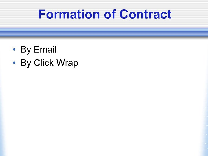 Formation of Contract • By Email • By Click Wrap