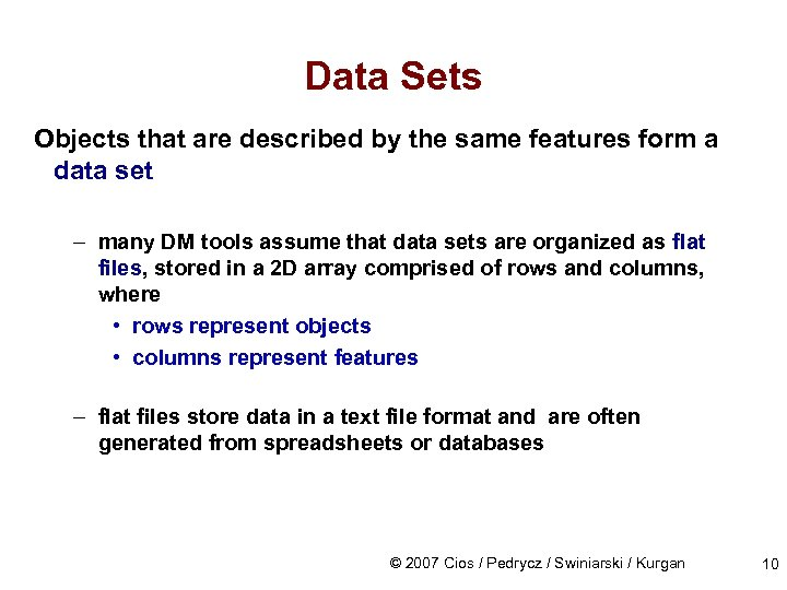 Data Sets Objects that are described by the same features form a data set