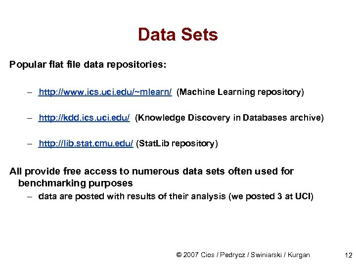 Data Sets Popular flat file data repositories: – http: //www. ics. uci. edu/~mlearn/ (Machine
