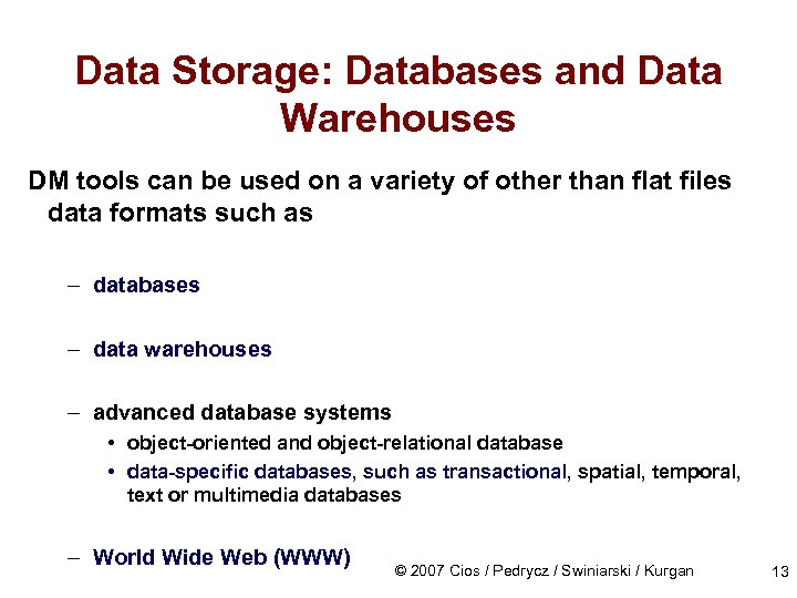 Data Storage: Databases and Data Warehouses DM tools can be used on a variety