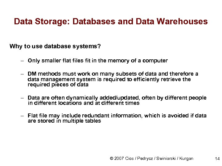 Data Storage: Databases and Data Warehouses Why to use database systems? – Only smaller