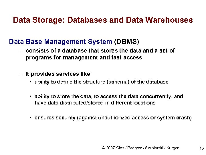 Data Storage: Databases and Data Warehouses Data Base Management System (DBMS) – consists of