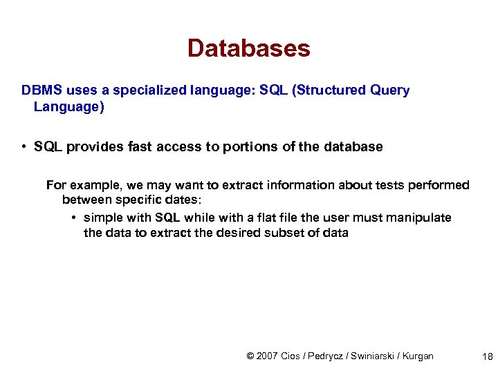 Databases DBMS uses a specialized language: SQL (Structured Query Language) • SQL provides fast