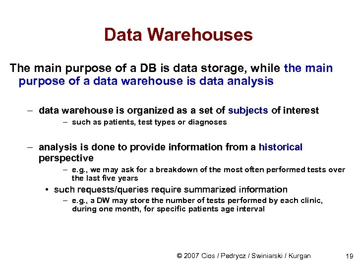 Data Warehouses The main purpose of a DB is data storage, while the main